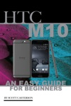 HTC M10 An Easy Guide For Beginners