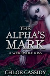 The Alphas Mark A Werewolf Kiss Part One Paranormal Shapeshifter Erotic Romance