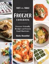 Fast To The Table Freezer Cookbook Freezer-Friendly Recipes And Frozen Food Shortcuts