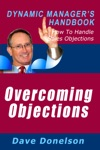Overcoming Objections The Dynamic Managers Handbook On How To Handle Sales Objections