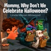 Mommy Why Dont We Celebrate Halloween