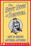 The Boys Book Of Survival How To Survive Anything Anywhere