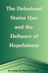 The Delusional Status Quo And The Defiance Of Hopefulness
