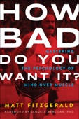 How Bad Do You Want It? - Matt Fitzgerald Cover Art