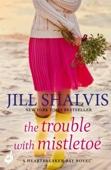 Jill Shalvis - The Trouble With Mistletoe: Heartbreaker Bay Book 2 artwork