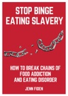 Stop Binge Eating Slavery How To Break Chains Of Food Addiction And Eating Disorder