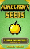 Michael Marlon - Minecraft Seeds: 50 Incredible Minecraft Seeds You MUST Use (With Pictures)(Includes Minecraft Pocket Edition, PC, PS3, PS4, Xbox 360 & Xbox One!)  artwork