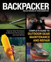 Backpacker Magazines Complete Guide To Outdoor Gear Maintenance And Repair