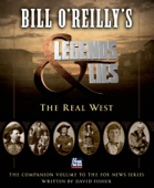 Bill O'Reilly's Legends and Lies: The Real West - David Fisher & Bill O'Reilly Cover Art