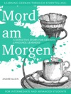 Learning German Through Storytelling Mord Am Morgen - A Detective Story For German Language Learners Includes Exercises For Intermediate And Advanced