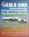 Cold War Infrastructure For Strategic Air Command SAC The Bomber Mission - Hangars Command Posts Major Commands B-36 B-47 And B-52 Sixteen Air Force Bases From Barksdale To Whiteman