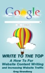 WrIte To The Top A How To For Website Content Writing And Increasing Website Traffic