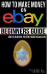 How To Make Money On EBay - Beginners Guide