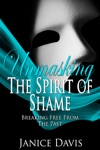 Unmasking The Spirit Of Shame Breaking Free From The Past