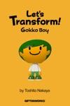 Lets Transform Gokko Boy