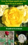 How To Plan And Care For Your Rose Garden