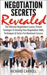 Negotiation Secrets Revealed The Ultimate Negotiation Course Proven Strategies To Develop Your Negotiation Skills Techniques And Tactics For Maximum Success