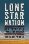 Lone Star Nation How Texas Will Transform America