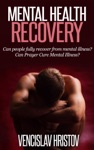 Mental Health Recovery Can Prayer Cure Mental Illness Can People Fully Recover From Mental Illness