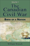 The Canadian Civil War Volume 1 - Birth Of A Nation