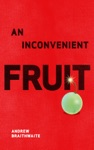 An Inconvenient Fruit