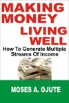 Making Money Living Well How To Generate Multiple Streams Of Income