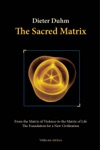 The Sacred Matrix From The Matrix Of Violence To The Matrix Of Life The Foundation For A New Civilization