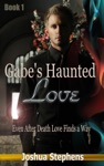Gabes Haunted Love - Even After Death Love Finds A Way