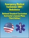 Emergency Medical Technician EMT Ambulance National Standard Curriculum Instructors Lesson Plans Third Edition