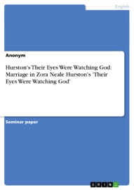 HURSTONS THEIR EYES WERE WATCHING GOD: MARRIAGE IN ZORA NEALE HURSTONS THEIR EYES WERE WATCHING GOD