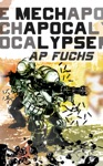 Mech Apocalypse A Military Science Fiction Thriller