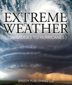 Speedy Publishing - Extreme Weather (Tornadoes To Hurricanes)  artwork