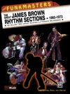 The Funkmasters The Great James Brown Rhythm Sections 1960-1973