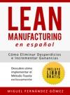 Lean Manufacturing En Espaol Cmo Eliminar Desperdicios E Incrementar Ganancias Descubre Cmo Implementar El Mtodo Toyota Exitosamente