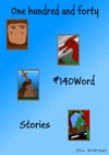 One Hundred And Forty 140Word Stories