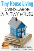 Tiny House Living: Living Large In a Tiny House