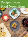 Recipes From Food News Hour