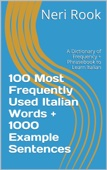 100 Most Frequently Used Italian Words + 1000 Example Sentences: A Dictionary of Frequency + Phrasebook to Learn Italian