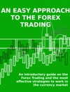 An Easy Approach To The Forex Trading - An Introductory Guide On The Forex Trading And The Most Effective Strategies To Work In The Currency Market