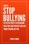 How To Stop Bullying Effective Ways To Overcome Bullying And Prevent Bullies From Picking On You