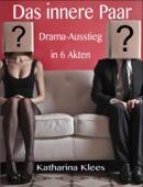 Das innere Paar: Drama-Ausstieg in 6 Akten