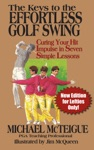 The Keys To The Effortless Golf Swing New Edition For Lefties Only