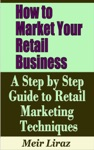 How To Market Your Retail Business A Step By Step Guide To Retail Marketing Techniques