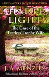 Shaded Light The Case Of The Tactless Trophy Wife A Paul Manziuk And Jacquie Ryan Mystery