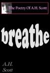 The Poetry Of AH Scott Breathe