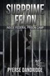 Subprime Felon Inside Federal Prison Camp