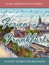 Learn German With Stories Ferien In Frankfurt  10 Short Stories For Beginners