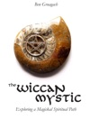 The Wiccan Mystic Exploring A Magickal Spiritual Path