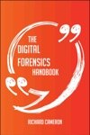 The Digital Forensics Handbook - Everything You Need To Know About Digital Forensics