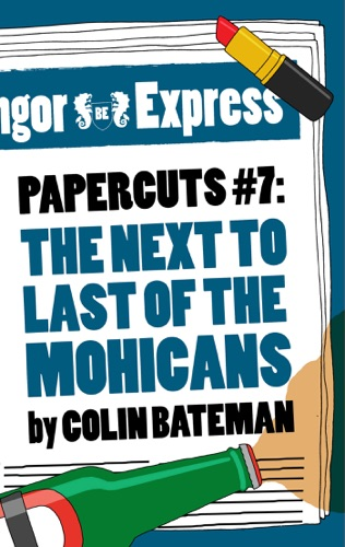 Papercuts 7 The Next to Last of the Mohicans